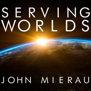 Serving Worlds by John Mierau