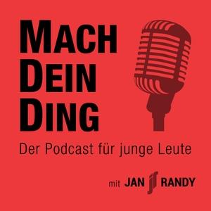 Mach Dein Ding - DER Podcast für junge Leute mit Jan Randy by Erfolgreiche Unternehmer und junge Menschen auf dem Weg zum Erfolg im Inter