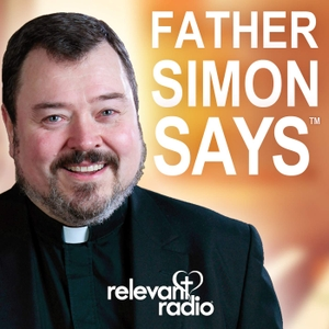 Father Simon Says by Relevant Radio