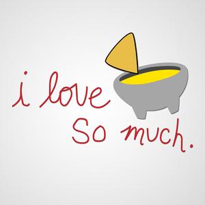 I Love Queso So Much by Daulton Venglar & Bryce Seifert