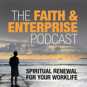 Faith and Enterprise Podcast: Spiritual Renewal for Your Work Life by The Center for Faith and Enterprise