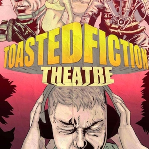 Toasted Fiction Theatre by Toasted Fiction Theatre
