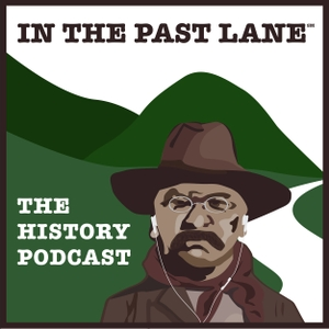 In The Past Lane - The Podcast About History and Why It Matters by Edward T. O'Donnell