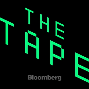 The Tape by Bloomberg Radio