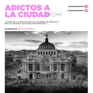 Adictos a la Ciudad by Así Como Suena, Equipo Time Out México