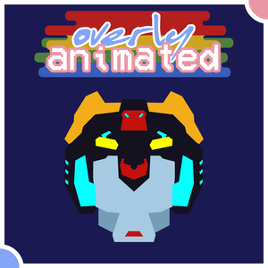 Overly Animated Voltron: Legendary Defender Podcasts by Overly Animated