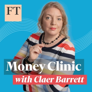 Money Clinic with Claer Barrett by Financial Times