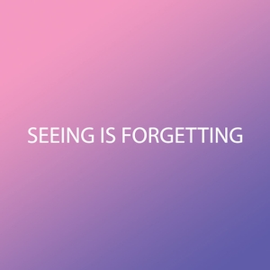 Seeing Is Forgetting with Jason Bailer Losh by Jason Bailer Losh