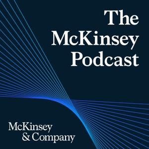 The McKinsey Podcast by McKinsey  Company