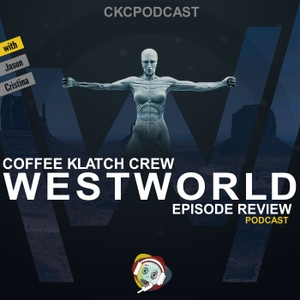 Westworld by Coffee Klatch Crew Podcast