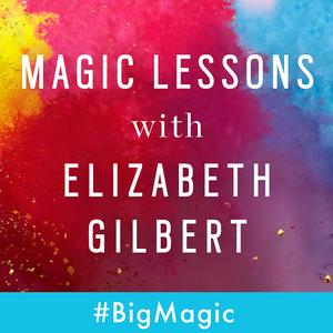 Magic Lessons with Elizabeth Gilbert by Elizabeth Gilbert and Maximum Fun