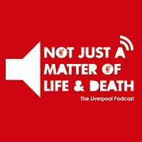 Not Just a Matter of Life and Death - The Liverpool Podcast by Iain Coyle
