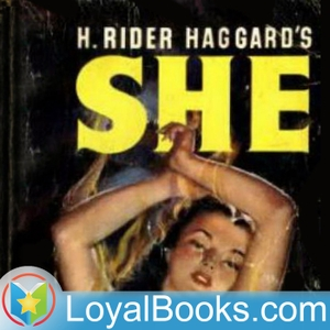 She by H. Rider Haggard by Loyal Books
