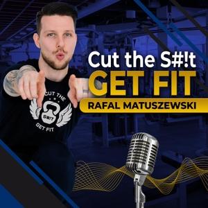 Cut The S#!t Get Fit by Rafal Matuszewski