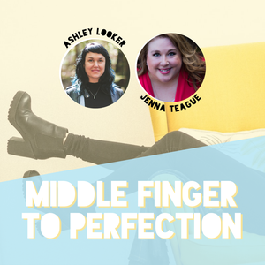 Middle Finger to Perfection by Jenna Teague + Ashley Looker