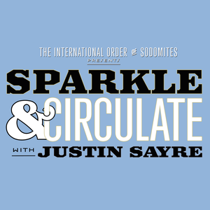Sparkle & Circulate with Justin Sayre by Justin Sayre