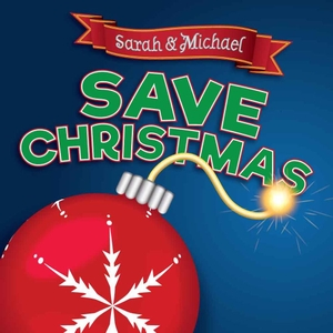 Sarah & Michael Save Christmas! by Sarah Baggs and Michael Williams