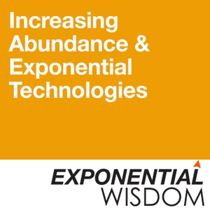 Exponential Wisdom by Peter Diamandis of XPRIZE / Singularity University & Dan Sullivan of Strategic Coach