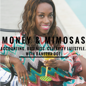 Money and Mimosas Podcast - Danetha Doe by Danetha Doe: Accountant, Product Launch Strategist and Entrepreneur