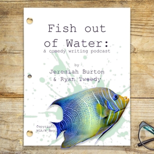 Fish Out Of Water: A Sketch Writing Podcast by Jeremiah Burton, Ryan Tweedy, Boardwalk Audio
