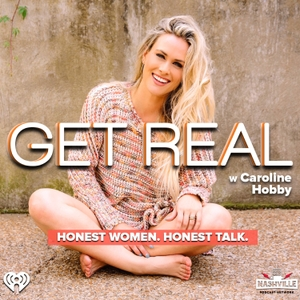 Get Real with Caroline Hobby by Nashville Podcast Network