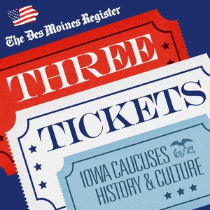 Three Tickets: History and Culture of the Iowa Caucuses by Des Moines Register