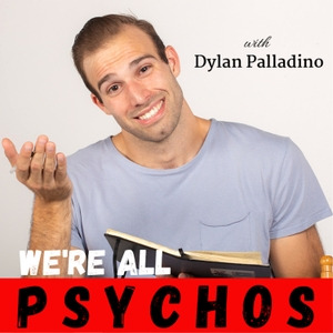 We're All Psychos with Dylan Palladino by Dylan Palladino
