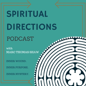 Spiritual Directions Podcast by Marc Thomas Shaw