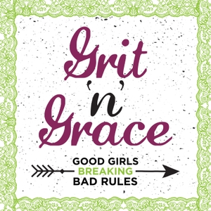 Grit 'n' Grace: Good Girls Breaking Bad Rules by Cheri Gregory