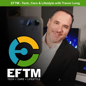 EFTM - Tech, Cars and Lifestyle by Trevor Long