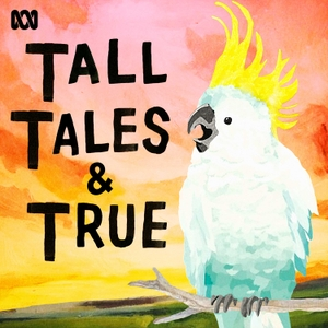 Tall Tales & True by ABC Radio
