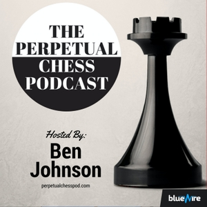 Perpetual Chess Podcast by Ben Johnson