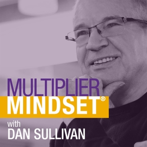 Multiplier Mindset® with Dan Sullivan by Dan Sullivan and Strategic Coach