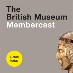 The British Museum Membercast by British Museum
