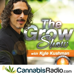 The Grow Show With Kyle Kushman by Cannabis Radio