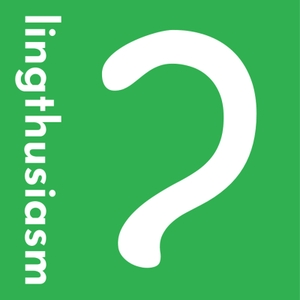 Lingthusiasm - A podcast that's enthusiastic about linguistics by Gretchen McCulloch and Lauren Gawne