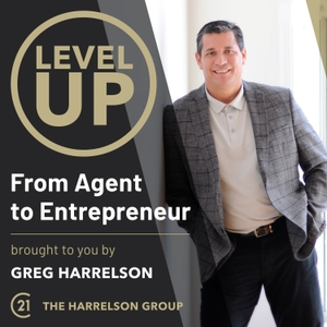 Level Up - From Agent to Entrepreneur by Greg Harrelson - Real Estate Broker, Entrepreneur & Coach