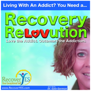 Recovery ReLOVution Show by Dr. Gala Gorman holds advanced degrees in human development, is a holistic life coach, and published author.