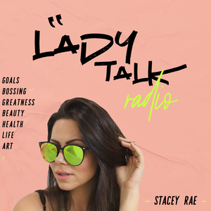 LADY TALK RADIO with Stacey Rae by Stacey Rae