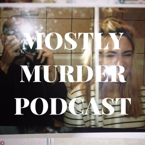 Mostly Murder Podcast by Sophie Rogers