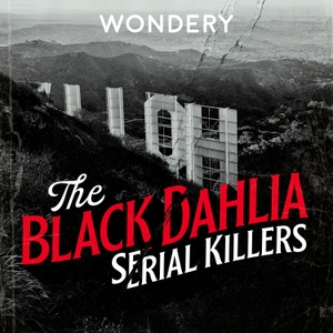 The Black Dahlia Serial Killers by Wondery