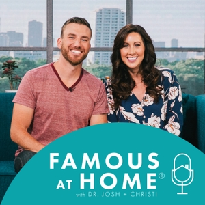 Famous at Home with Dr. Josh + Christi by Josh + Christi Straub