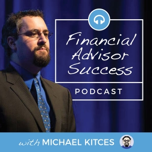 Financial Advisor Success by Michael Kitces publishes the leading financial planning industry blog Nerd's Eye View through his website https://www.kitces.com.
