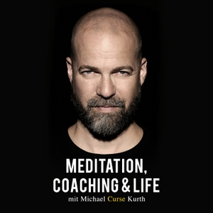 "Meditation, Coaching & Life / Der Podcast mit Michael ""Curse"" Kurth by Michael ""Curse"" Kurth"