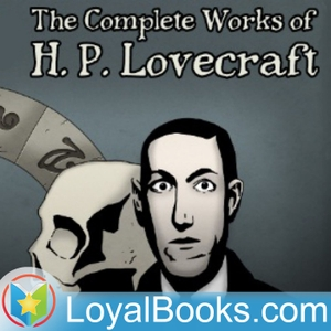 Collected Public Domain Works of H. P. Lovecraft by H. P. Lovecraft by Loyal Books