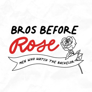 Bros Before Rose: Men Who Watch The Bachelor by Bros Before Rose: Men Who Watch The Bachelor