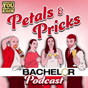 Petals and Pricks: The Bachelor and Bachelorette Podcast by Comedians You Should Know