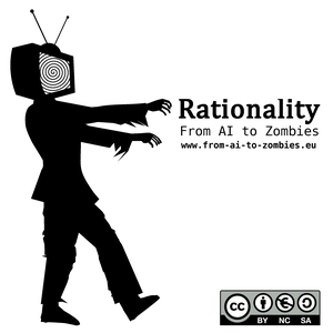 Rationality: From AI to Zombies - The Podcast by Walter and James