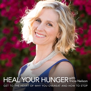 Heal Your Hunger Show by Tricia Nelson, Emotional Eating Expert