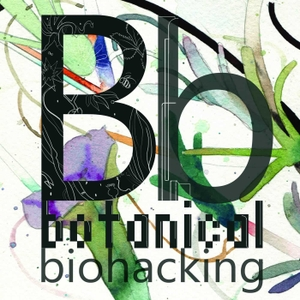 Botanical Biohacking by Dr. Andrew Miles & Dr. Xuelan Qiu